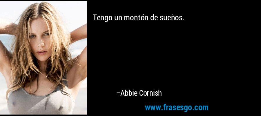 Tengo un montón de sueños. – Abbie Cornish
