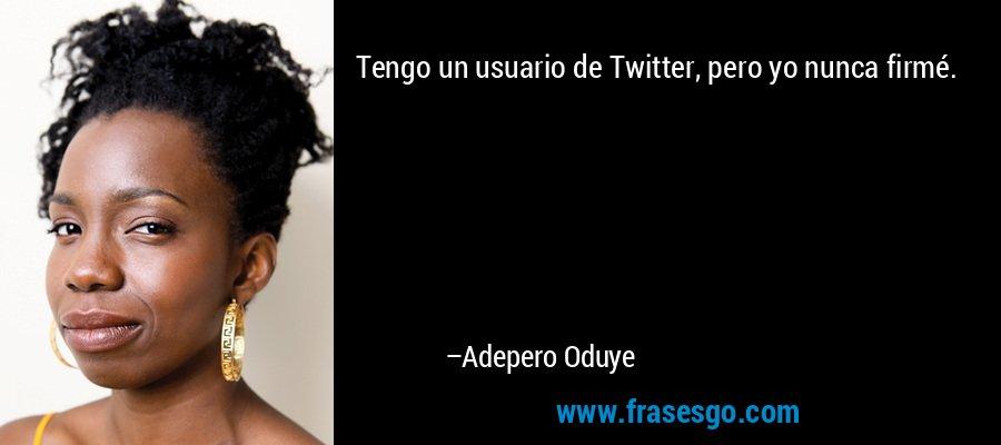 Tengo un usuario de Twitter, pero yo nunca firmé. – Adepero Oduye