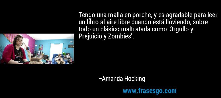 Tengo una malla en porche, y es agradable para leer un libro al aire libre cuando está lloviendo, sobre todo un clásico maltratada como 'Orgullo y Prejuicio y Zombies'. – Amanda Hocking