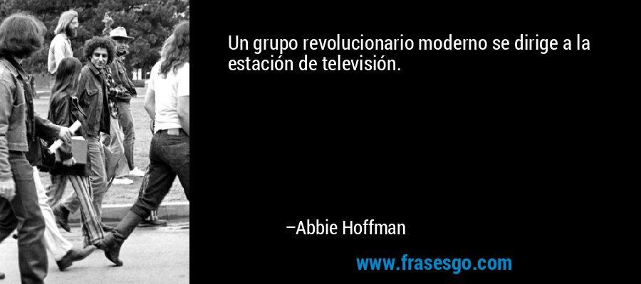 Un grupo revolucionario moderno se dirige a la estación de televisión. – Abbie Hoffman