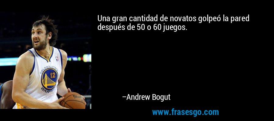 Una gran cantidad de novatos golpeó la pared después de 50 o 60 juegos. – Andrew Bogut