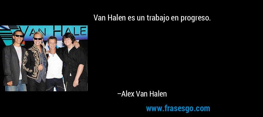 Van Halen es un trabajo en progreso. – Alex Van Halen
