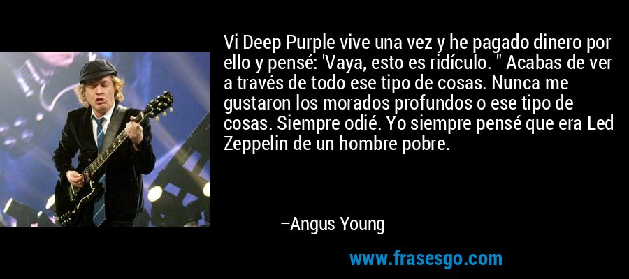 Vi Deep Purple vive una vez y he pagado dinero por ello y pensé: 'Vaya, esto es ridículo.