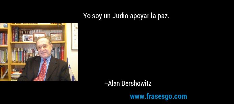 Yo soy un Judio apoyar la paz. – Alan Dershowitz