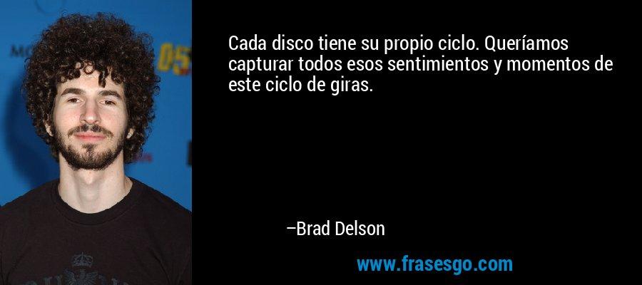 Cada disco tiene su propio ciclo. Queríamos capturar todos esos sentimientos y momentos de este ciclo de giras. – Brad Delson