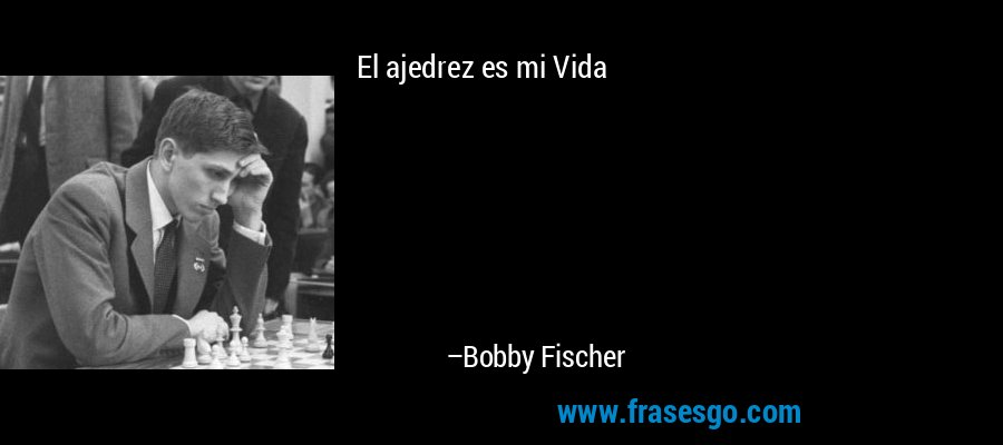 El ajedrez es mi Vida – Bobby Fischer