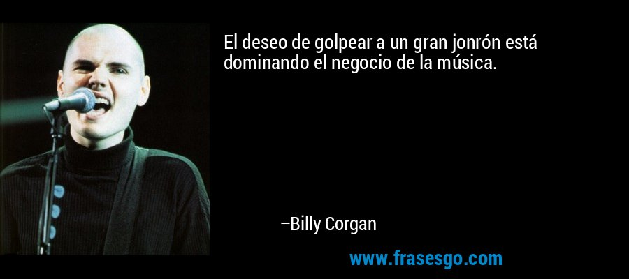 El deseo de golpear a un gran jonrón está dominando el negocio de la música. – Billy Corgan