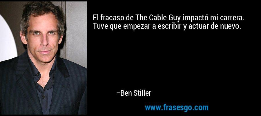 El fracaso de The Cable Guy impactó mi carrera. Tuve que empezar a escribir y actuar de nuevo. – Ben Stiller