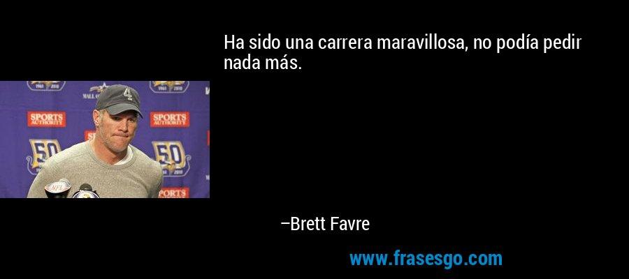 Ha sido una carrera maravillosa, no podía pedir nada más. – Brett Favre