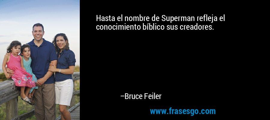 Hasta el nombre de Superman refleja el conocimiento bíblico sus creadores. – Bruce Feiler