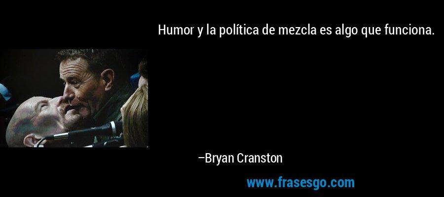 Humor y la política de mezcla es algo que funciona. – Bryan Cranston