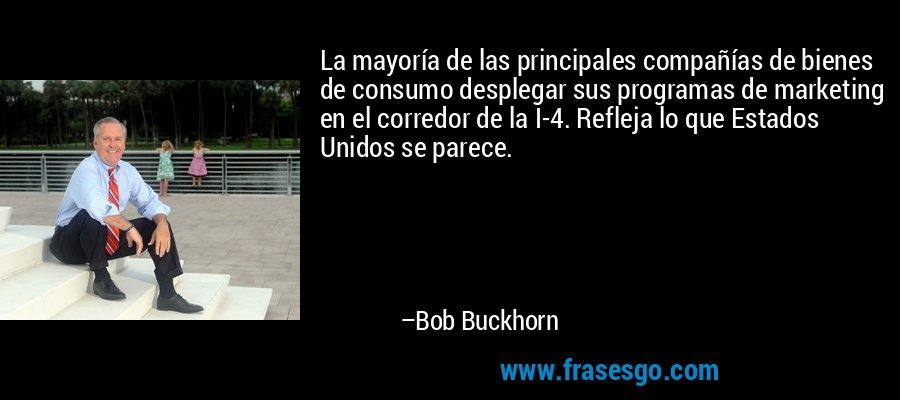 La mayoría de las principales compañías de bienes de consumo desplegar sus programas de marketing en el corredor de la I-4. Refleja lo que Estados Unidos se parece. – Bob Buckhorn
