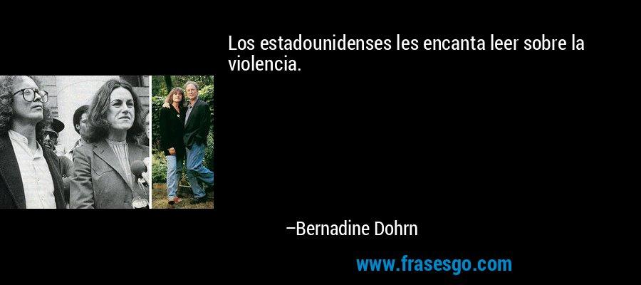 Los estadounidenses les encanta leer sobre la violencia. – Bernadine Dohrn