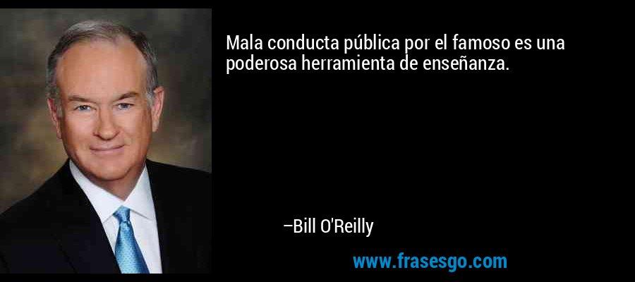 Mala conducta pública por el famoso es una poderosa herramienta de enseñanza. – Bill O'Reilly