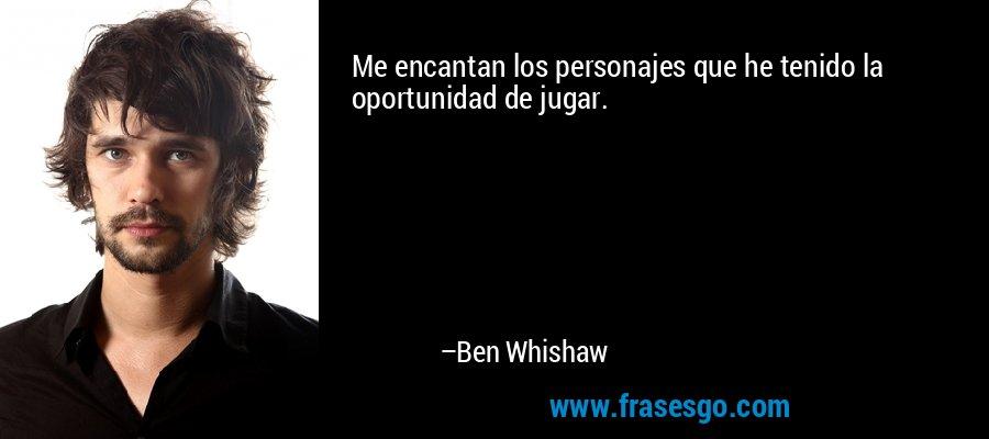 Me encantan los personajes que he tenido la oportunidad de jugar. – Ben Whishaw