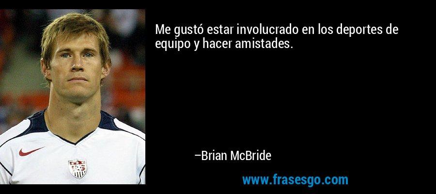 Me gustó estar involucrado en los deportes de equipo y hacer amistades. – Brian McBride