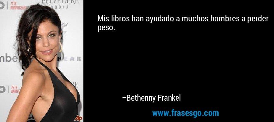 Mis libros han ayudado a muchos hombres a perder peso. – Bethenny Frankel