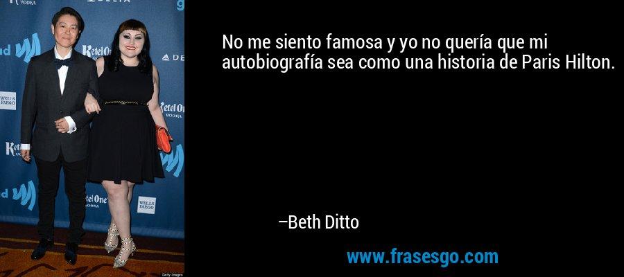 No me siento famosa y yo no quería que mi autobiografía sea como una historia de Paris Hilton. – Beth Ditto