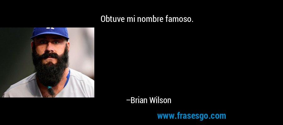 Obtuve mi nombre famoso. – Brian Wilson
