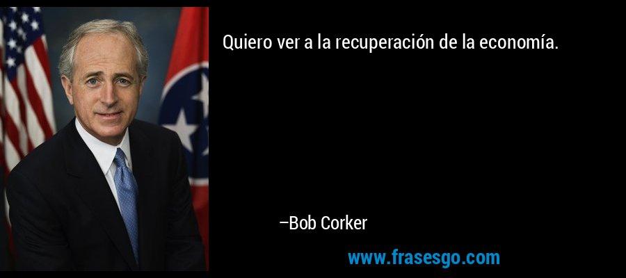 Quiero ver a la recuperación de la economía. – Bob Corker