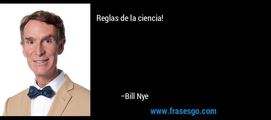 Reglas de la ciencia! – Bill Nye