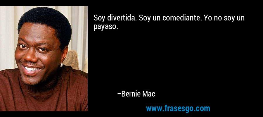 Soy divertida. Soy un comediante. Yo no soy un payaso. – Bernie Mac