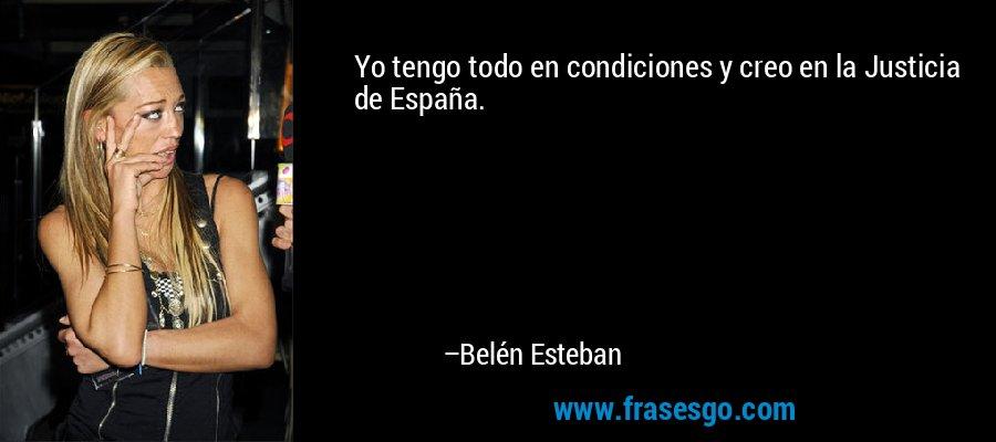 Yo tengo todo en condiciones y creo en la Justicia de España. – Belén Esteban