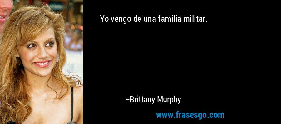 Yo vengo de una familia militar. – Brittany Murphy