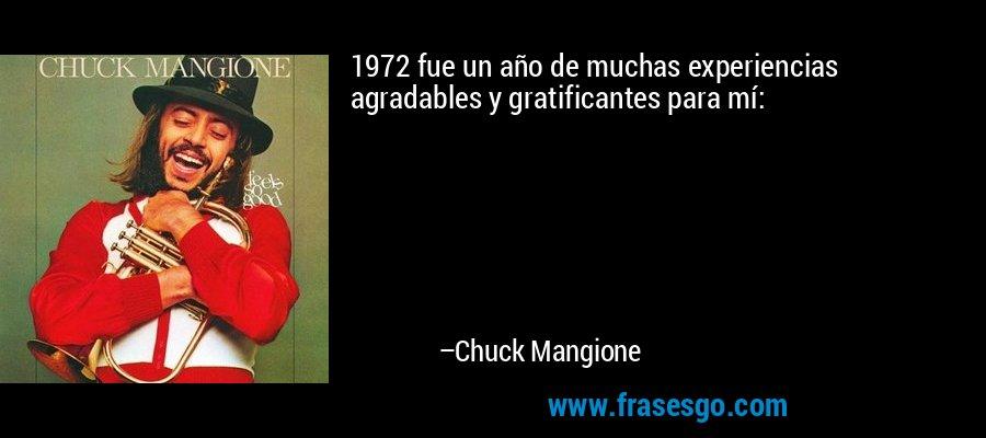 1972 fue un año de muchas experiencias agradables y gratificantes para mí: – Chuck Mangione