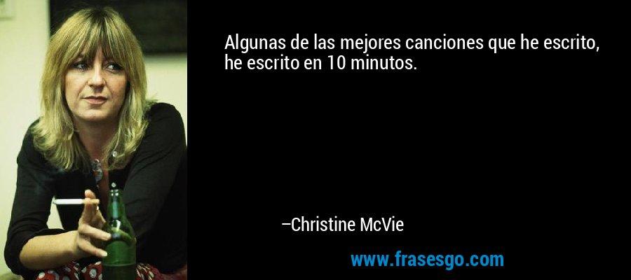 Algunas de las mejores canciones que he escrito, he escrito en 10 minutos. – Christine McVie