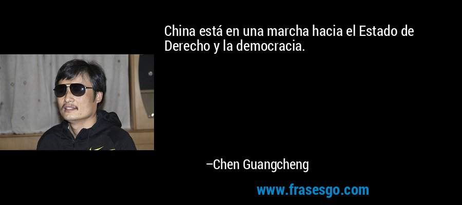 China está en una marcha hacia el Estado de Derecho y la democracia. – Chen Guangcheng