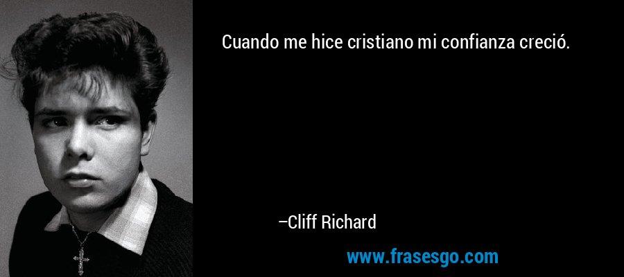 Cuando me hice cristiano mi confianza creció. – Cliff Richard