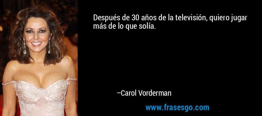 Después de 30 años de la televisión, quiero jugar más de lo que solía. – Carol Vorderman