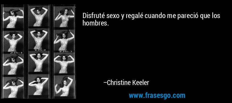 Disfruté sexo y regalé cuando me pareció que los hombres. – Christine Keeler