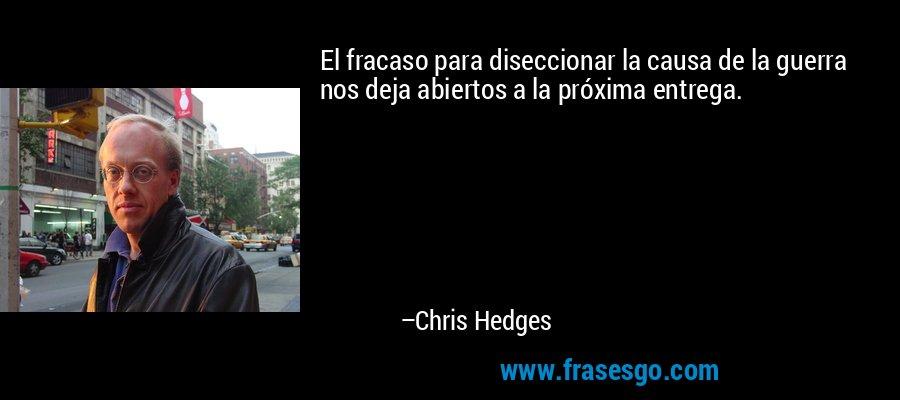El fracaso para diseccionar la causa de la guerra nos deja abiertos a la próxima entrega. – Chris Hedges