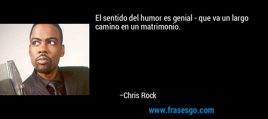 El sentido del humor es genial - que va un largo camino en un matrimonio. – Chris Rock