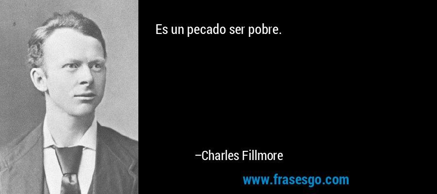 Es un pecado ser pobre. – Charles Fillmore