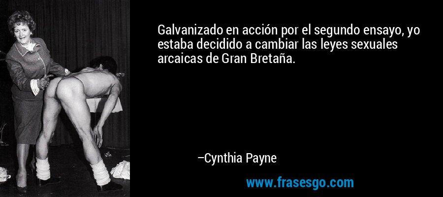 Galvanizado en acción por el segundo ensayo, yo estaba decidido a cambiar las leyes sexuales arcaicas de Gran Bretaña. – Cynthia Payne