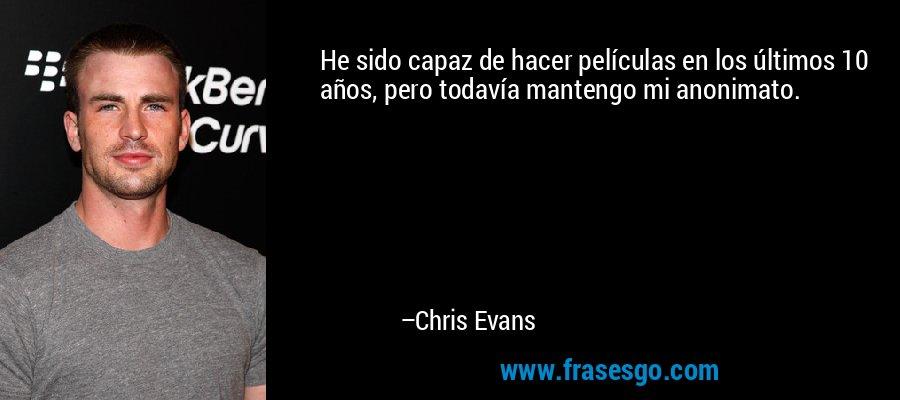 He sido capaz de hacer películas en los últimos 10 años, pero todavía mantengo mi anonimato. – Chris Evans