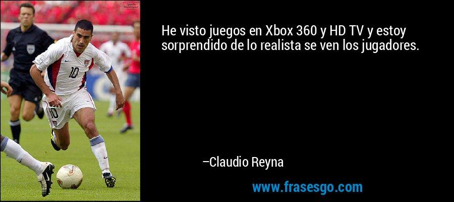 He visto juegos en Xbox 360 y HD TV y estoy sorprendido de lo realista se ven los jugadores. – Claudio Reyna