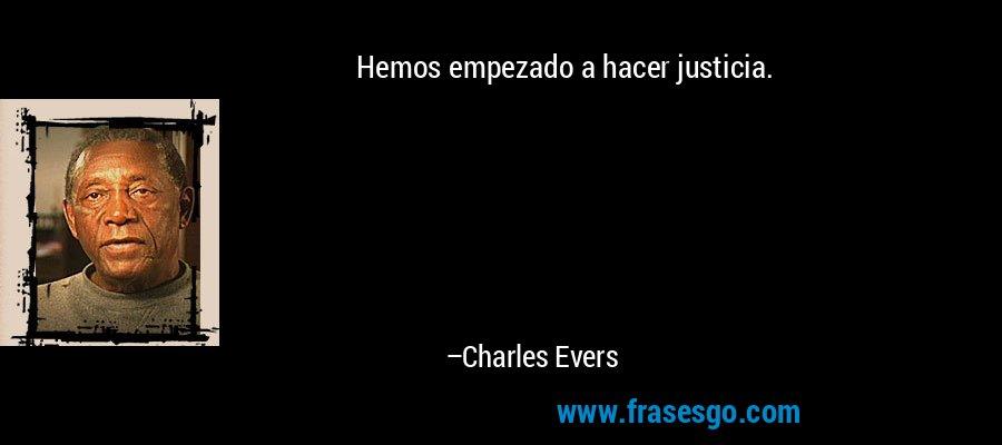 Hemos empezado a hacer justicia. – Charles Evers