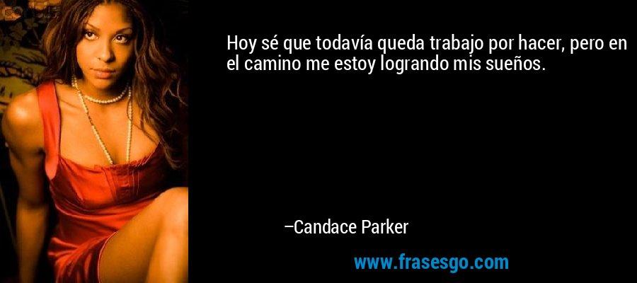 Hoy sé que todavía queda trabajo por hacer, pero en el camino me estoy logrando mis sueños. – Candace Parker