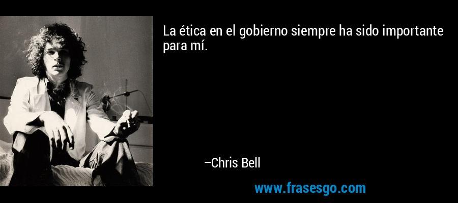 La ética en el gobierno siempre ha sido importante para mí. – Chris Bell
