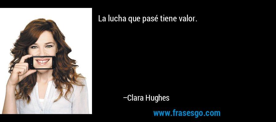 La lucha que pasé tiene valor. – Clara Hughes