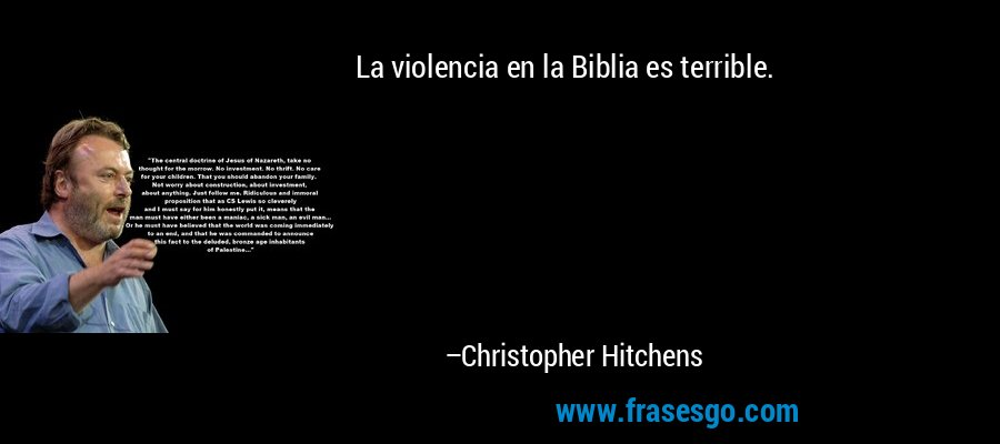 La violencia en la Biblia es terrible. – Christopher Hitchens
