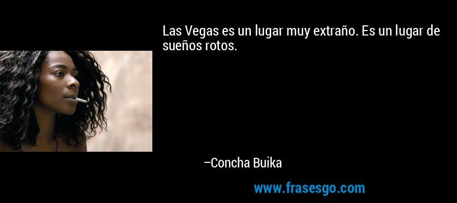 Las Vegas es un lugar muy extraño. Es un lugar de sueños rotos. – Concha Buika