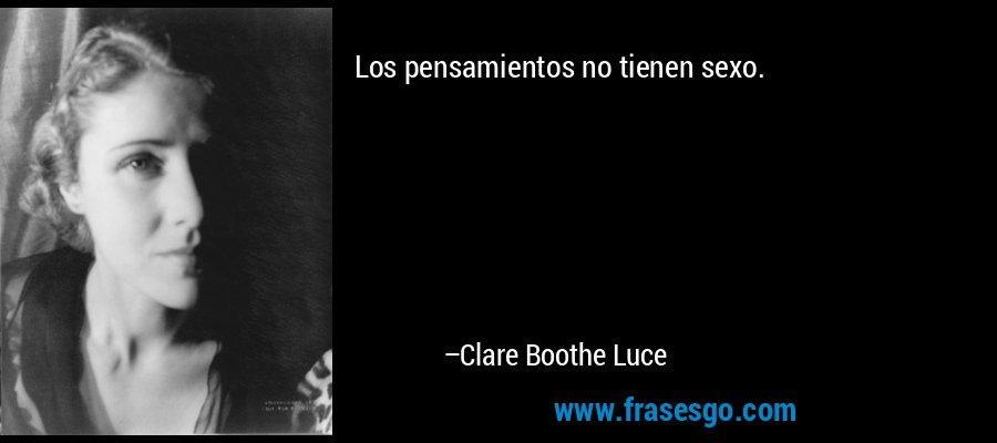 Los pensamientos no tienen sexo. – Clare Boothe Luce
