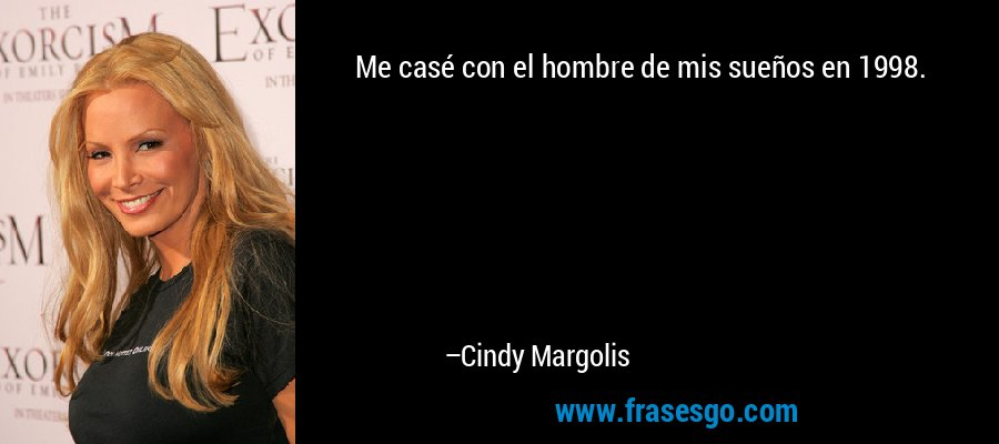 Me casé con el hombre de mis sueños en 1998. – Cindy Margolis