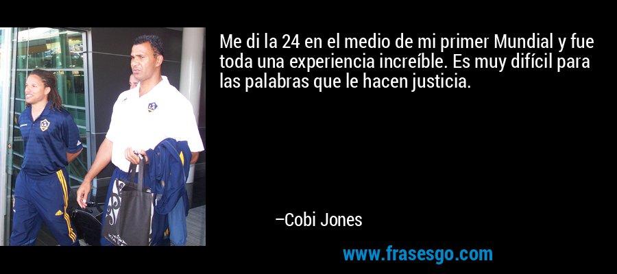 Me di la 24 en el medio de mi primer Mundial y fue toda una experiencia increíble. Es muy difícil para las palabras que le hacen justicia. – Cobi Jones