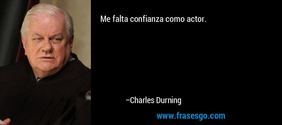 Me falta confianza como actor. – Charles Durning